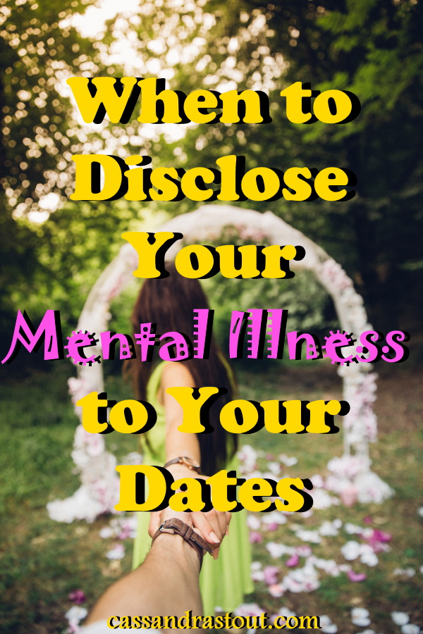 When to Disclose Your Mental Illness to Your Dates - CassandraStout.com